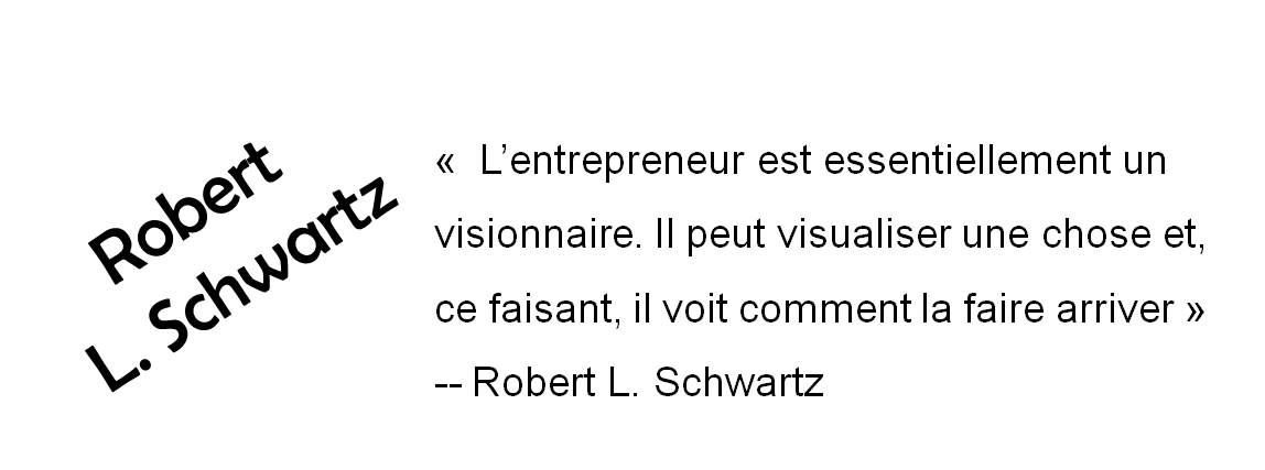 L'entrepreneur est essentiellement un visionnaire. Il peut visualiser une chose et, ce faisant, il voit comment la faire arriver - Robert L. Schwartz