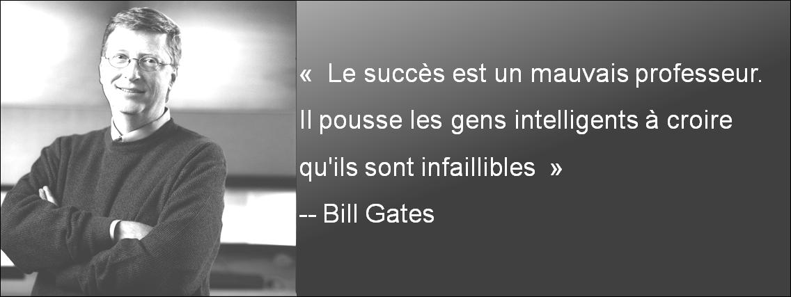 Le succès est un mauvais professeur. Il pousse les gens intelligents à croire qu'ils sont infaillibles - Bill Gates