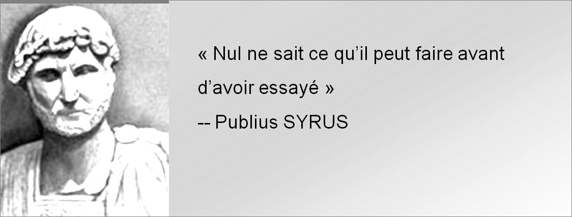 Nul ne sait ce qu'il peut faire avant d'avoir essayé - Publius SYRUS