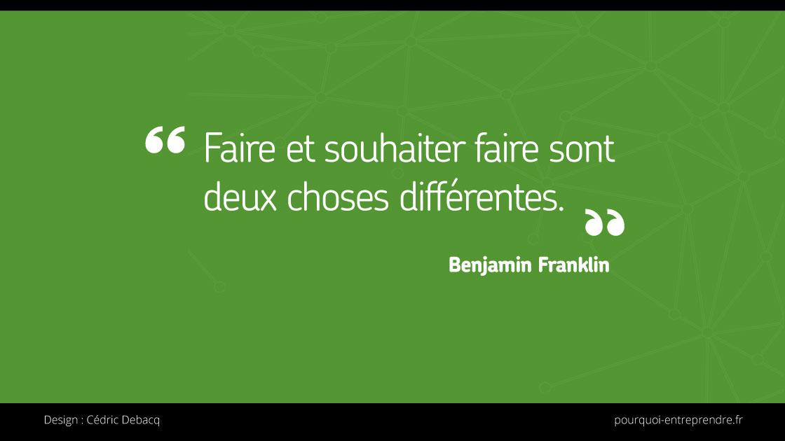 Faire et souhaiter faire sont deux choses différentes-BenjaminFranklin
