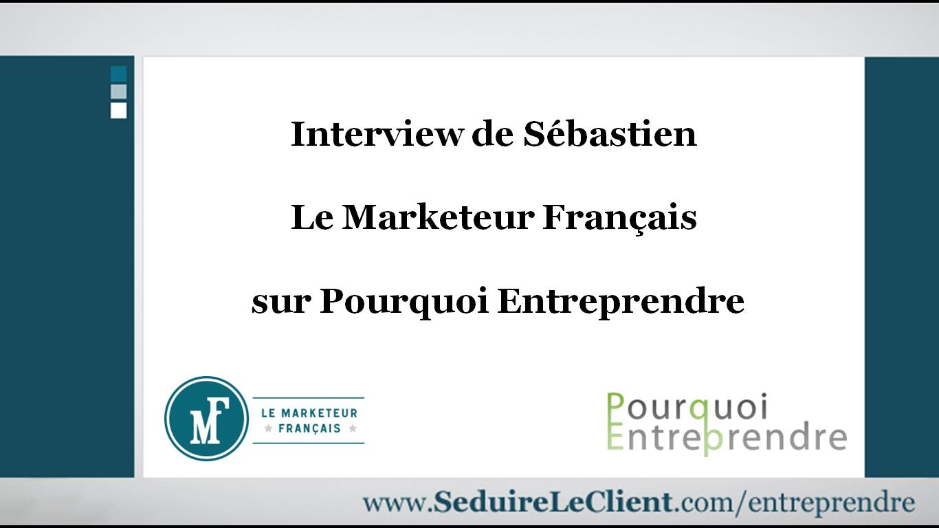 Sebastien Le Marketeur francais sur Pourquoi entreprendre